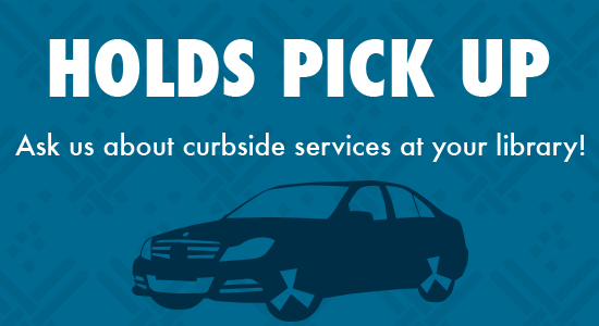 Curbside Holds pick up now available at your local library
