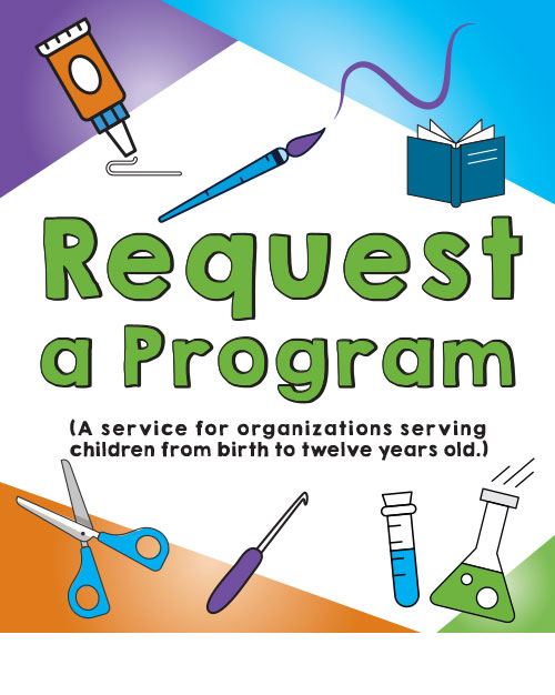 Request a Program. A service for organizations serving children from birth to twelve years old.